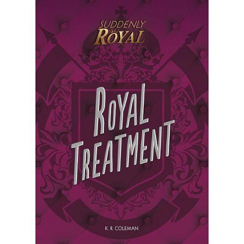 Royal Treatment - (Suddenly Royal) by  K R Coleman (Hardcover) - image 1 of 1