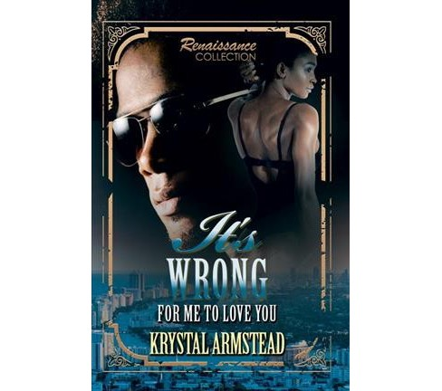It's Wrong for Me to Love You (Paperback) (Krystal Armstead) - image 1 of 1