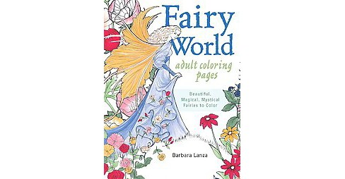 Fairy World Coloring Pages : Beautiful, Magical, Mystical Fairies to Color (Paperback) (Barbara Lanza) - image 1 of 1