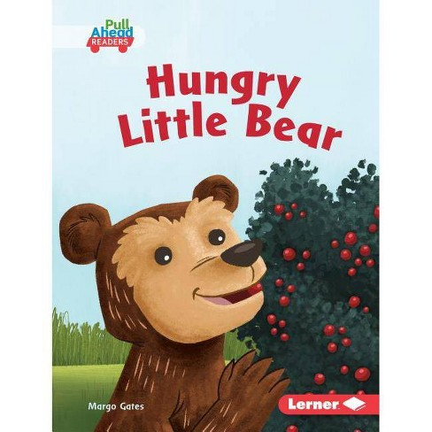 Hungry Little Bear - (Science All Around Me (Pull Ahead Readers -- Fiction)) by  Margo Gates (Hardcover) - image 1 of 1