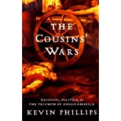 The Cousins' Wars - by  Kevin Phillips (Paperback)