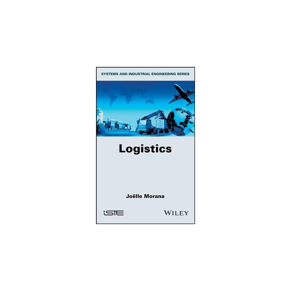 Logistics - (Systems and Industrial Engineering) by Joelle Morana (Hardcover)