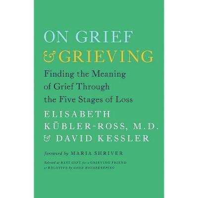 On Grief & Grieving - by  Elisabeth Kübler-Ross & David Kessler (Paperback)