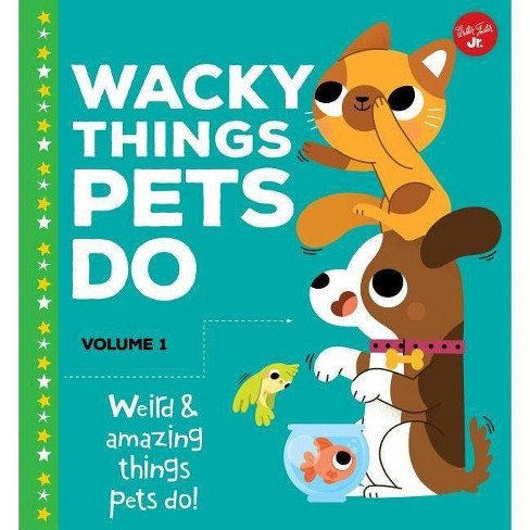 Wacky Things Pets Do--Volume 1 - by  Heidi Fiedler (Hardcover) - image 1 of 1