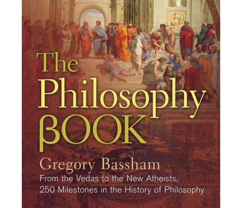 Philosophy Book : From the Vedas to the New Atheists, 250 Milestones in the History of Philosophy - image 1 of 1