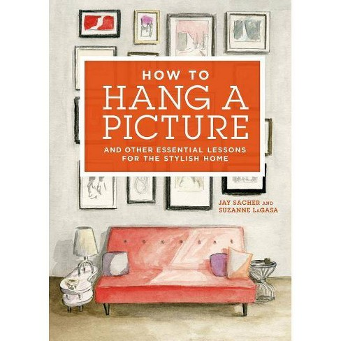 How to Hang a Picture - by  Jay Sacher & Suzanne LaGasa (Hardcover) - image 1 of 1