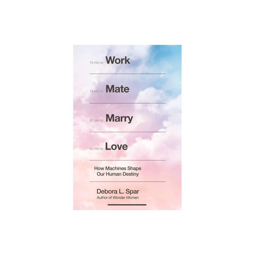 Work Mate Marry Love By Debora L Spar Hardcover