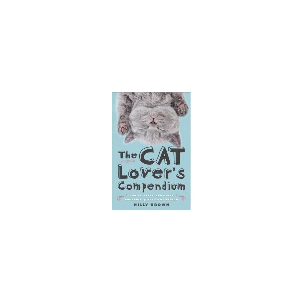 Cat Lover's Compendium : Quotes, Facts, and Other Adorable Purr-ls of Wisdom - Reprint (Paperback)