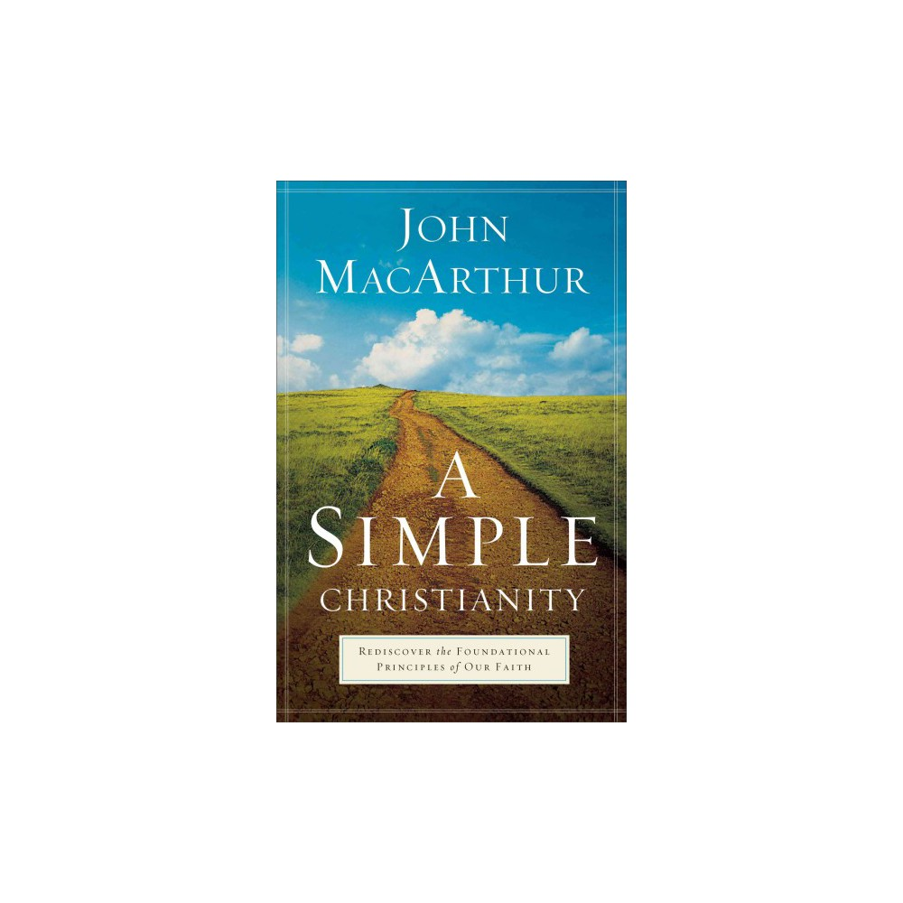 Simple Christianity : Rediscover the Foundational Principles of Our Faith (Reprint) (Paperback) (John