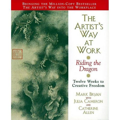 The Artist's Way at Work - by  Mark Bryan & Julia Cameron & Catherine A Allen (Paperback) - image 1 of 1
