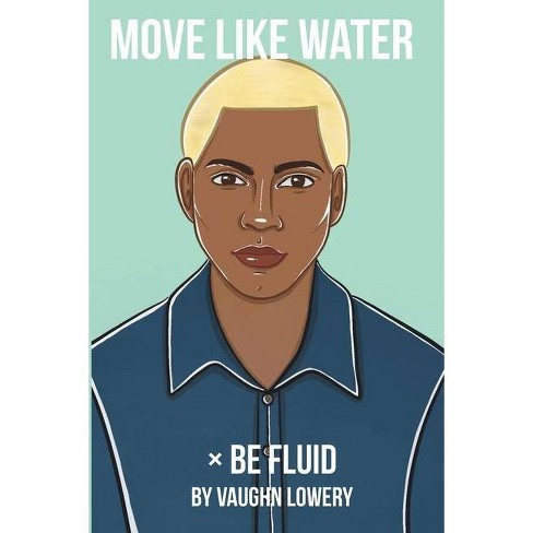 Move Like Water × Be Fluid - by  Vaughn Lowery (Paperback) - image 1 of 1
