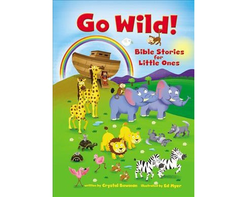 Go Wild! Bible Stories for Little Ones -  BRDBK by Crystal Bowman (Hardcover) - image 1 of 1