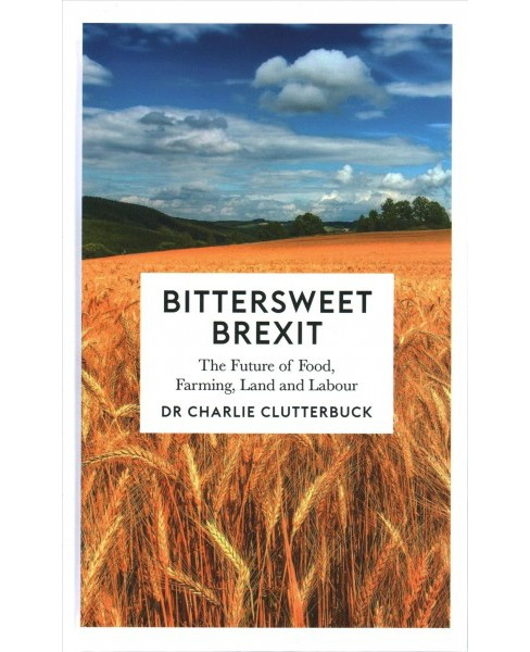 Bittersweet Brexit : The Future of Food, Farming, Land and Labour -  (Hardcover) - image 1 of 1