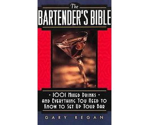 Bartender's Bible : 1001 Mixed Drinks and Everything You Need to Know to Set Up Your Bar (Revised) - image 1 of 1
