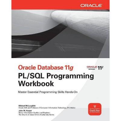 Oracle Database 11g Pl/SQL Programming Workbook - (Osborne Oracle Press) by  Michael McLaughlin & John Harper (Paperback)
