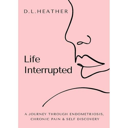 Life Interrupted - by D L Heather (Paperback)