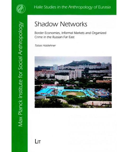 Shadow Networks : Border Economies, Informal Markets and Organized Crime in the Russian Far East - image 1 of 1