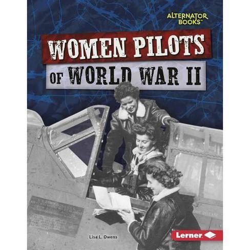 Women Pilots of World War II - (Heroes of World War II (Alternator Books (R) )) by  Lisa L Owens - image 1 of 1
