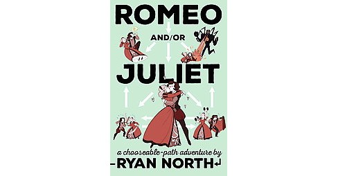 Romeo And/Or Juliet : A Chooseable-Path Adventure (Paperback) (Ryan North & William Shakespeare) - image 1 of 1