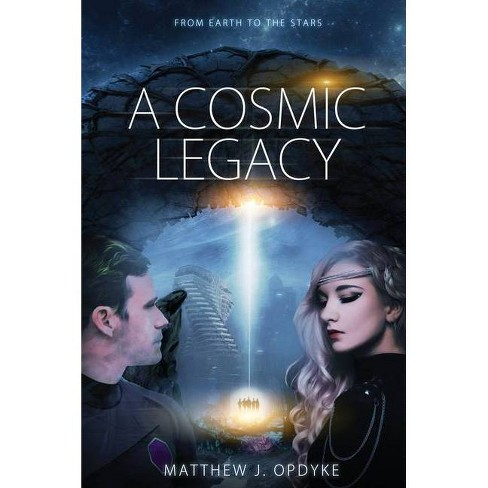A Cosmic Legacy - (Our Journey to the Cosmos) by  Matthew J Opdyke (Hardcover) - image 1 of 1