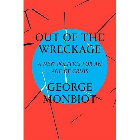 Out of the Wreckage - by  George Monbiot (Hardcover) - image 1 of 1
