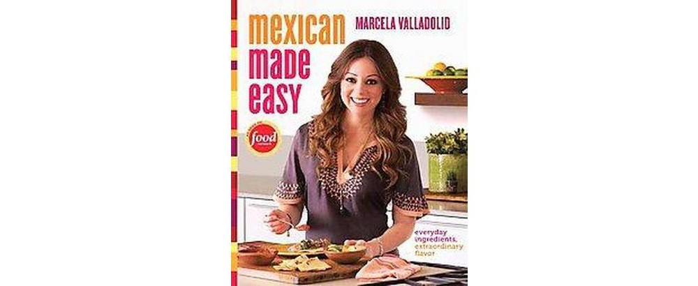 Random House Mexican Made Easy : Everyday Ingredients, Ex...