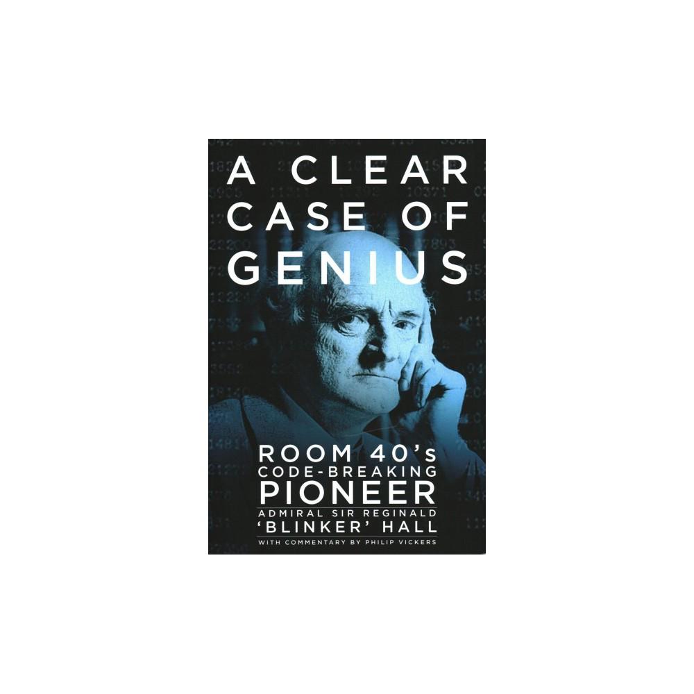 Clear Case of Genius : Room 40's Code-breaking Pioneer (Hardcover) (Sir Reginald Hall)