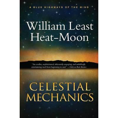 Celestial Mechanics - by  William Least Heat-Moon (Paperback)