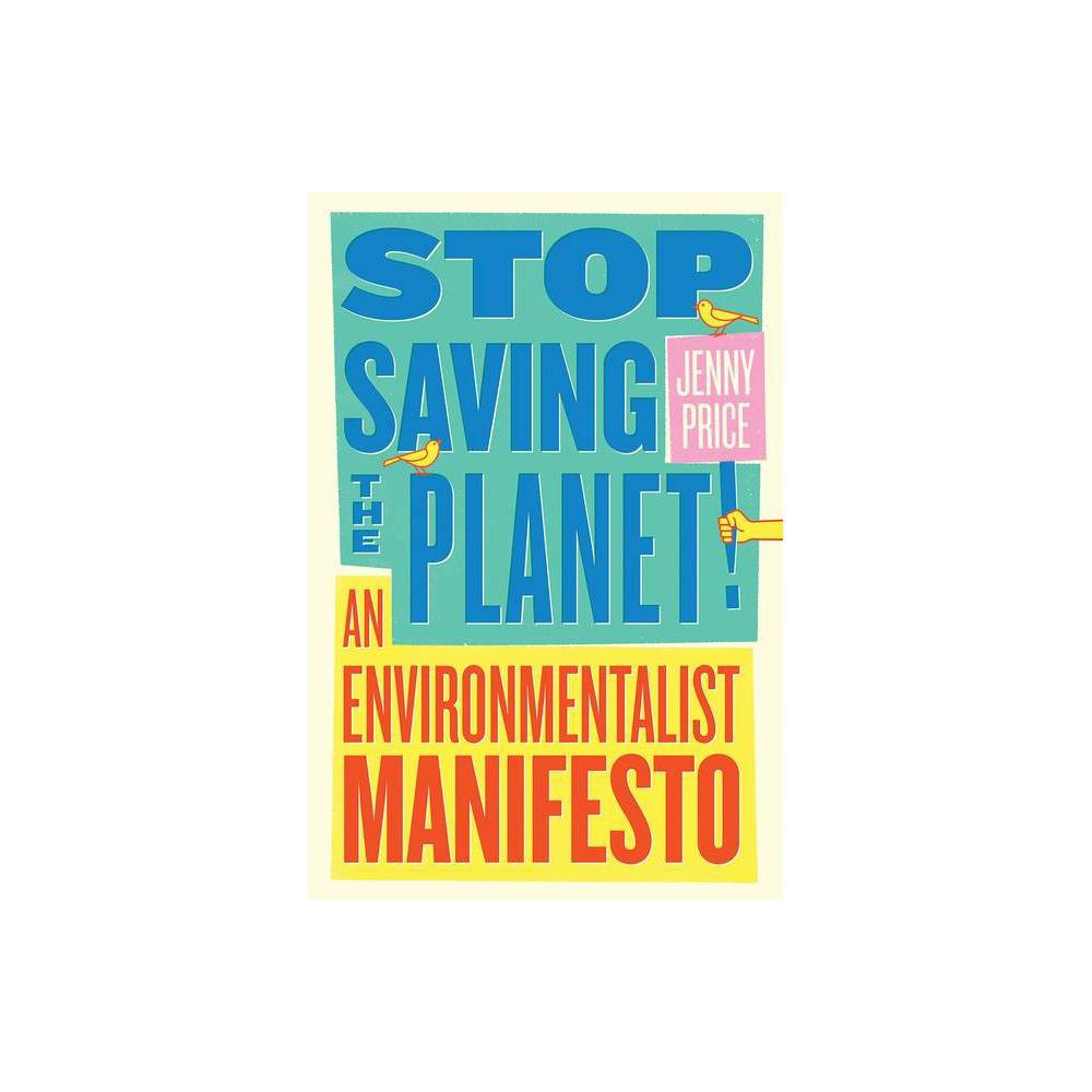 Stop Saving The Planet By Jenny Price Paperback