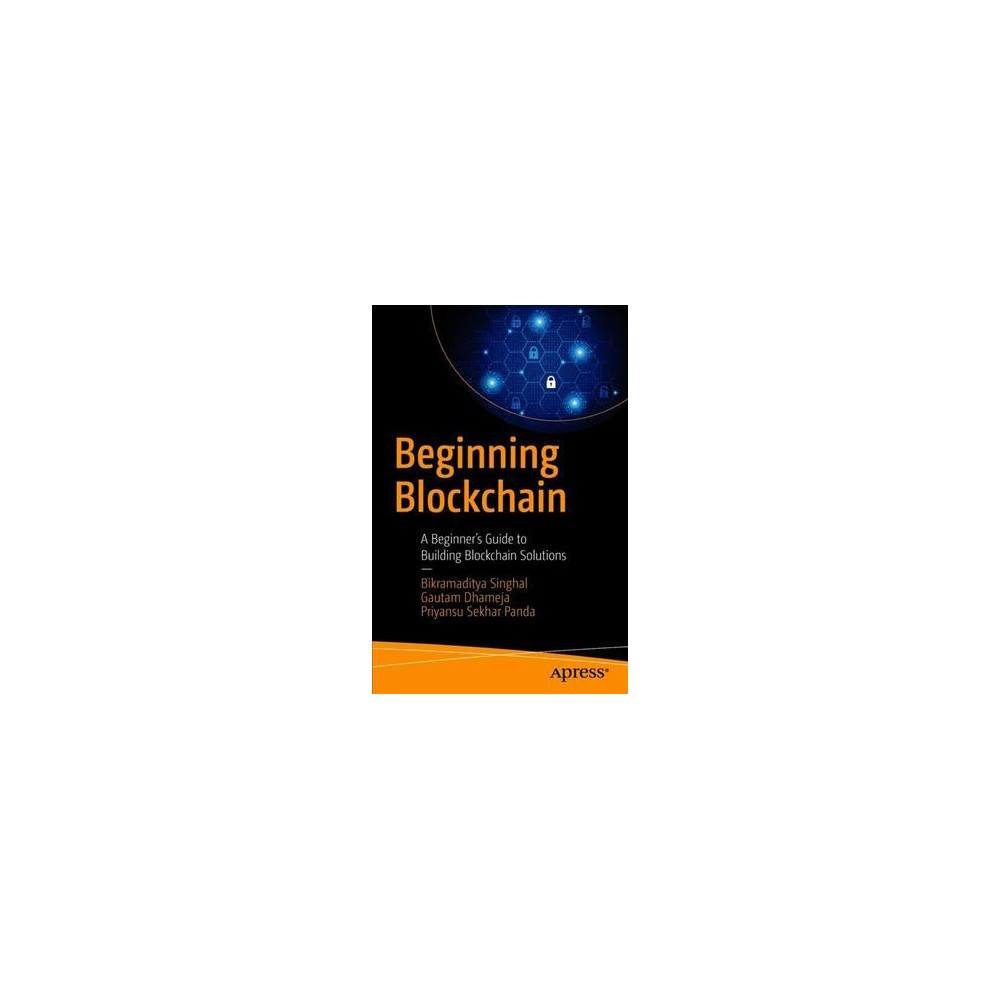 Beginning Blockchain : A Beginner's Guide to Building Blockchain Solutions - (Paperback)