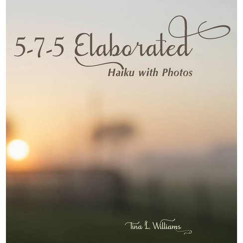 5-7-5 Elaborated - by  Tina L Williams (Hardcover) - image 1 of 1