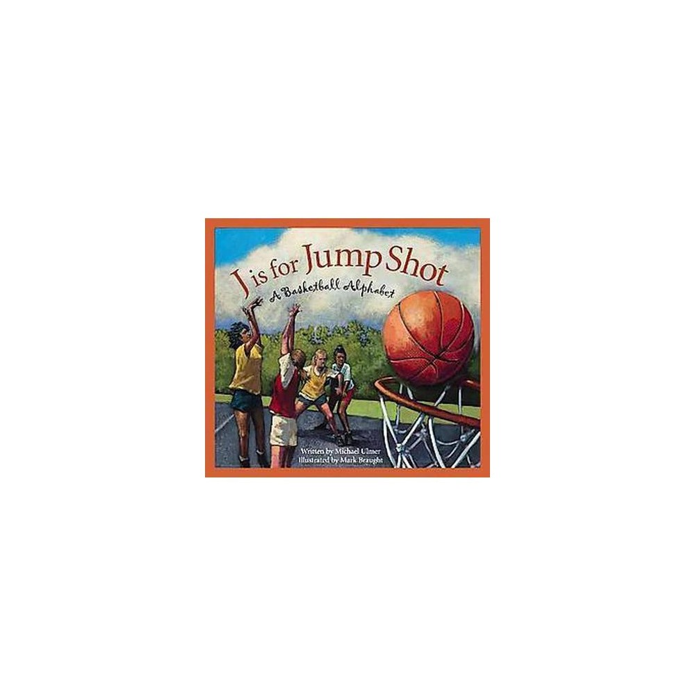J Is for Jump Shot : A Basketball Alphabet (School And Library) (Michael Umler)