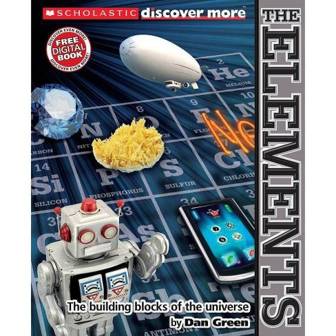 Scholastic Discover More: The Elements - by  Dan Green (Paperback) - image 1 of 1