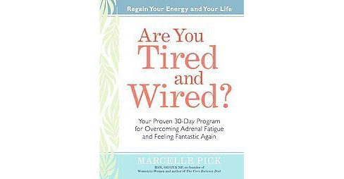 Are You Tired and Wired? : Your Proven 30-Day Program for Overcoming Adrenal Fatigue and Feeling - image 1 of 1