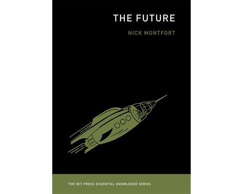 Future -  (Mit Press Essential Knowledge) by Nick Montfort (Paperback) - image 1 of 1