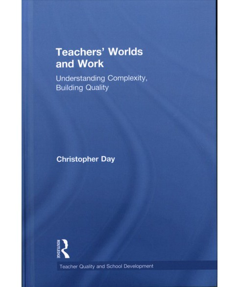 Teachers' Worlds and Work : Understanding Complexity, Building Quality (Hardcover) (Christopher - image 1 of 1