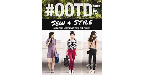 #ootd Outfit of the Day Sew & Style : Make Your Dream Wardrobe With Angela (Paperback) (Angela Lan) - image 1 of 1