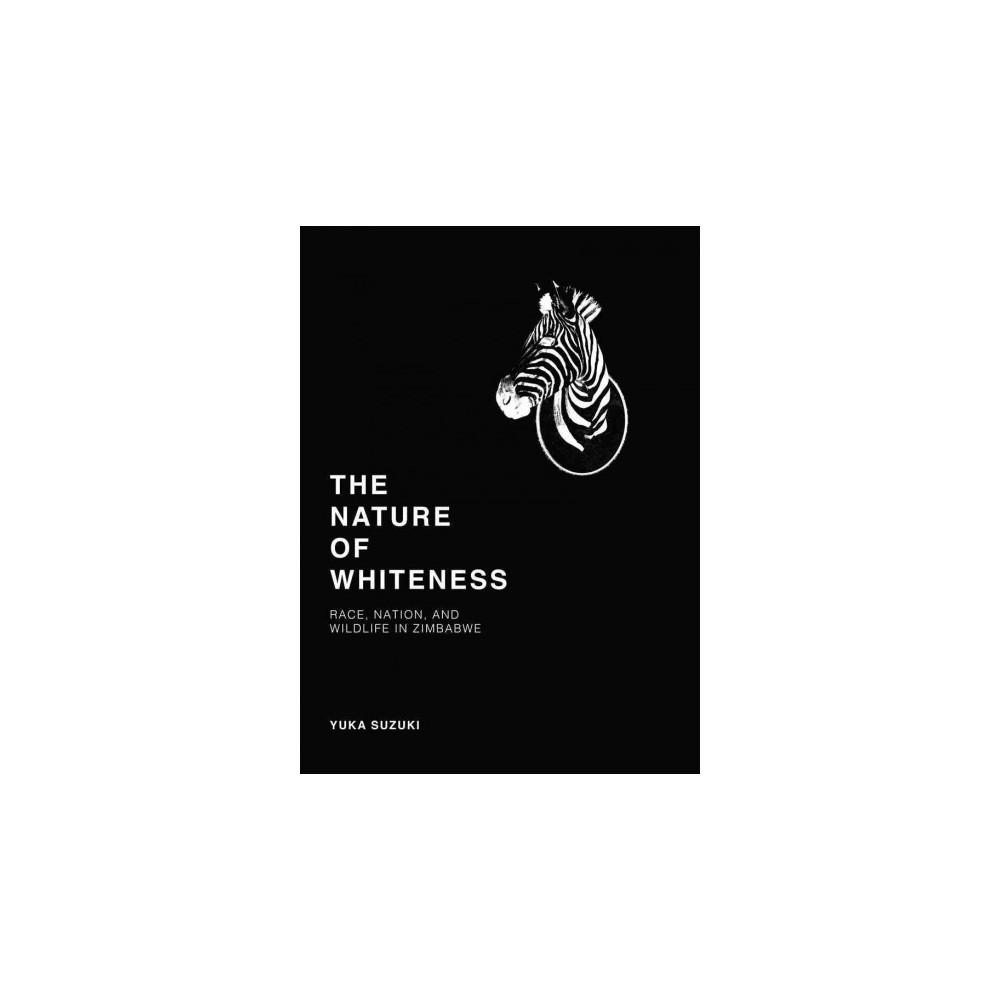 Nature of Whiteness : Race, Animals, and Nation in Zimbabwe (Paperback) (Yuka Suzuki)