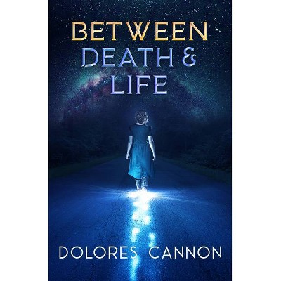 Between Death and Life - by  Dolores Cannon (Paperback)