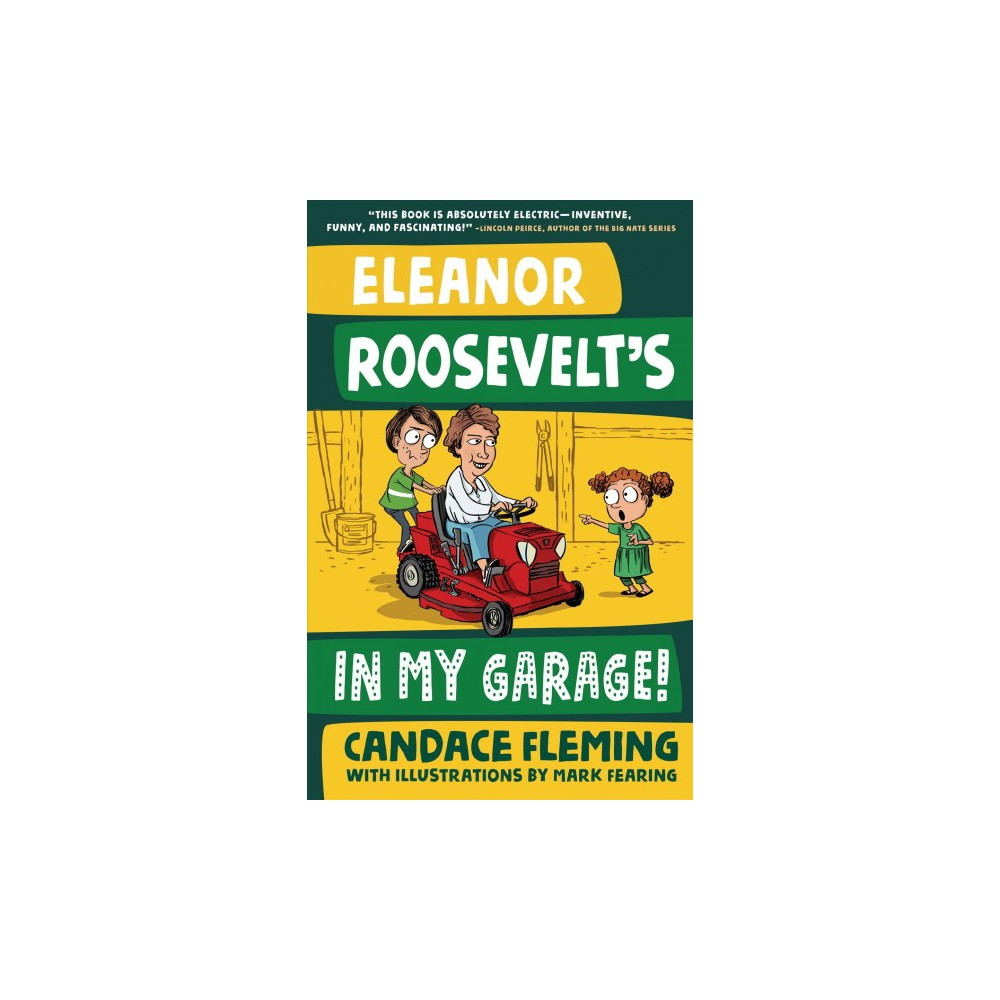 Eleanor Roosevelt's in My Garage! - (History Pals) by Candace Fleming (Hardcover)
