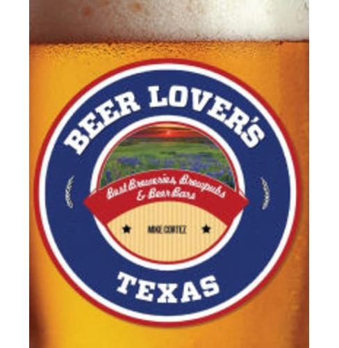 Beer Lover's Texas: Best Breweries, Brewpubs & Beer Bars (Paperback) (Mike Cortez) - image 1 of 1