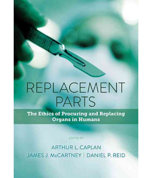 Replacement Parts : The Ethics of Procuring and Replacing Organs in Humans (Paperback) - image 1 of 1