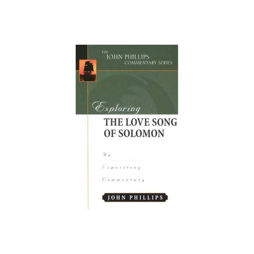 Exploring The Love Song Of Solomon John Phillips Commentary By John Phillips Hardcover