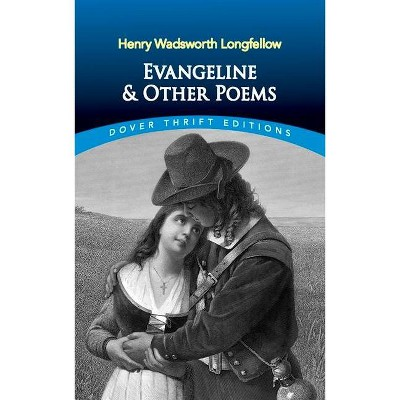 Evangeline and Other Poems - (Dover Thrift Editions) by  Henry Wadsworth Longfellow (Paperback)