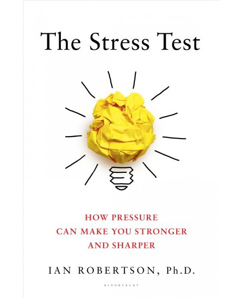 Stress Test : How Pressure Can Make You Stronger and Sharper (Hardcover) (Ian Robertson) - image 1 of 1