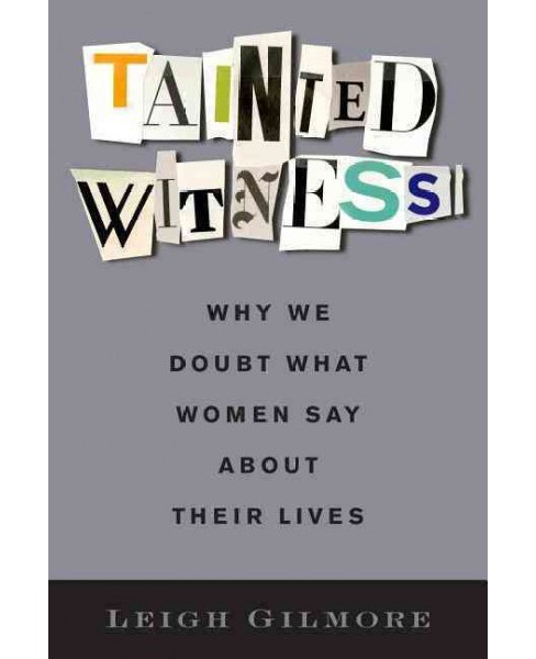 Tainted Witness : Why We Doubt What Women Say About Their Lives (Hardcover) (Leigh Gilmore) - image 1 of 1