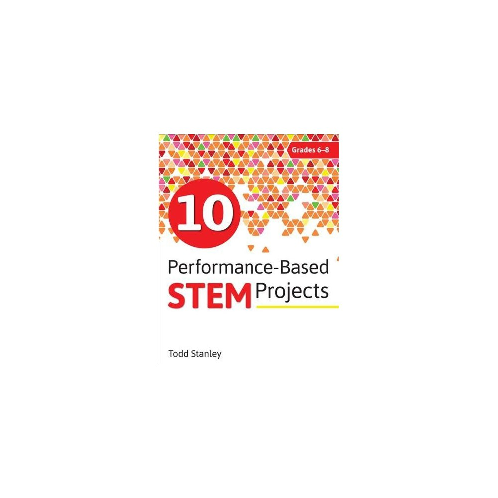 10 Performance-Based Stem Projects for Grades 6-8 - by Todd Stanley (Paperback)