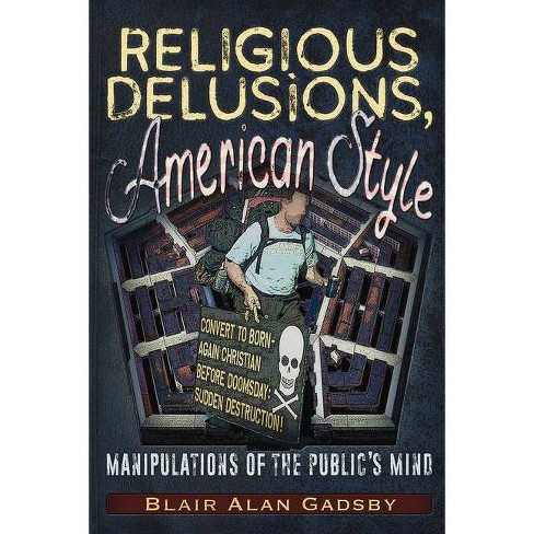 Religious Delusions, American Style - by  Blair Alan Gadsby (Paperback) - image 1 of 1