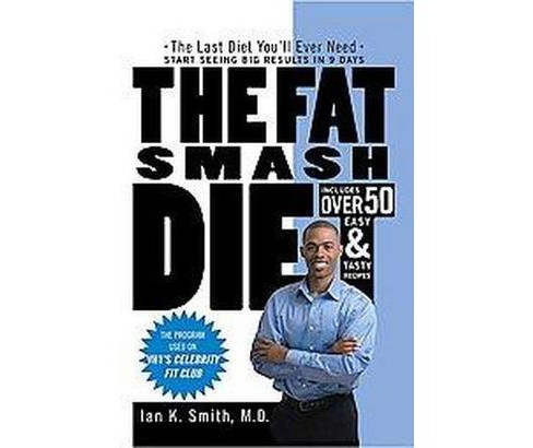 Fat Smash Diet : The Last Diet You'll ever need (Paperback) (Ian K. Smith) - image 1 of 1