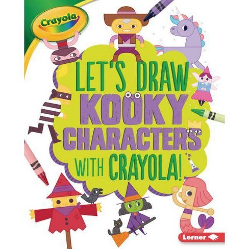 Let's Draw Kooky Characters with Crayola (R) ! - (Let's Draw with Crayola (R) !) by  Kathy Allen - image 1 of 1
